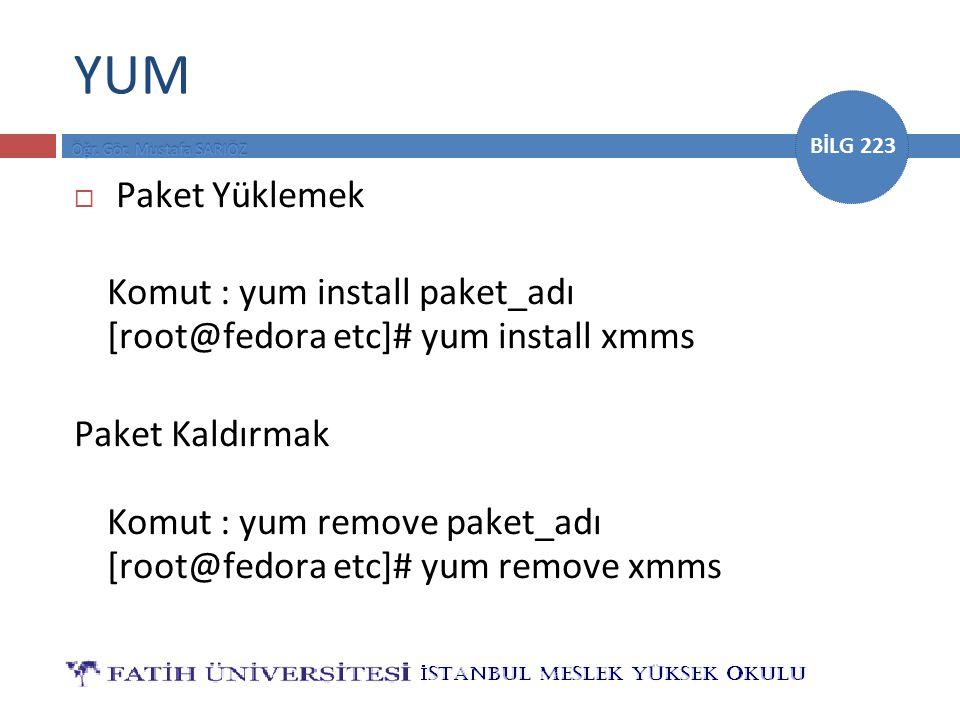 YUM Paket Yüklemek. Komut : yum install paket_adı [root@fedora etc]# yum install xmms.